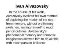 Ivan Aivazovsky In the course of his work, Aivazovsky evolved his own method ...