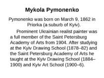 Mykola Pymonenko Pymonenko was born on March 9, 1862 in Priorka (a suburb of ...
