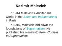 Kazimir Malevich In 1914 Malevich exhibited his works in the Salon des Indepe...