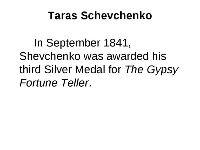 Taras Schevchenko In September 1841, Shevchenko was awarded his third Silver ...
