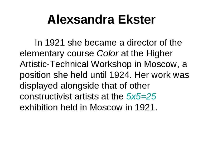 Alexsandra Ekster In 1921 she became a director of the elementary course Colo...