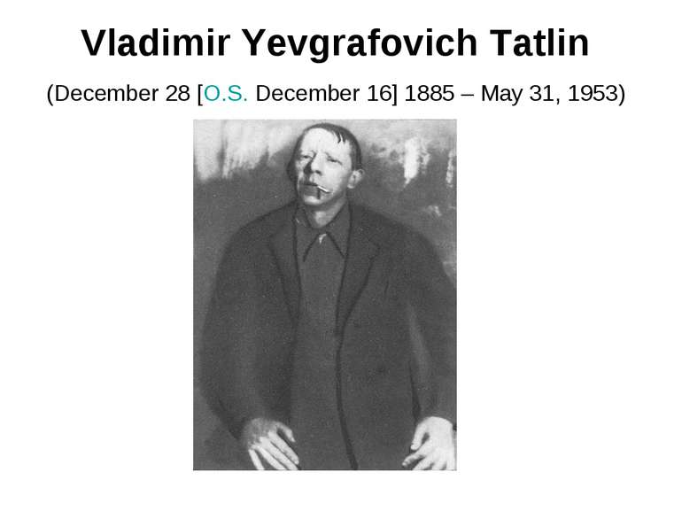 Vladimir Yevgrafovich Tatlin (December 28 [O.S. December 16] 1885 – May 31, 1...