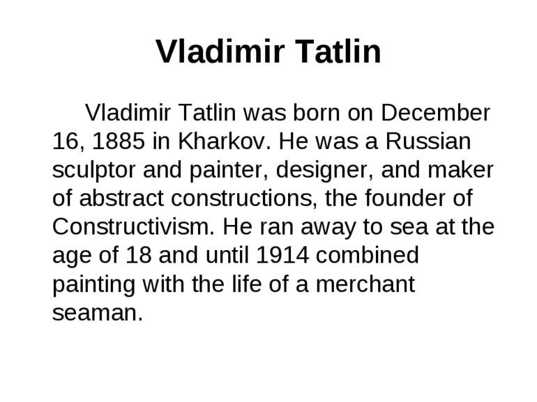 Vladimir Tatlin Vladimir Tatlin was born on December 16, 1885 in Kharkov. He ...
