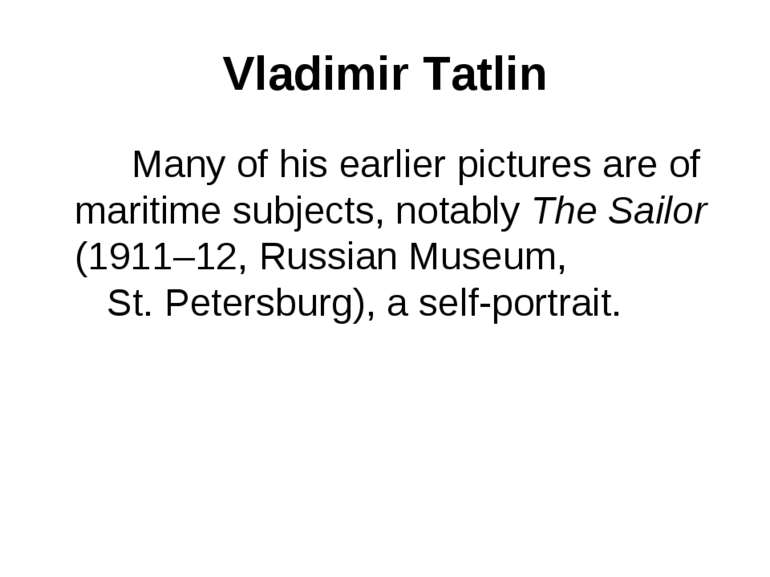 Vladimir Tatlin Many of his earlier pictures are of maritime subjects, notabl...