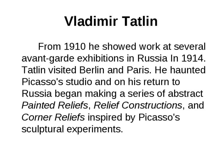Vladimir Tatlin From 1910 he showed work at several avant-garde exhibitions i...