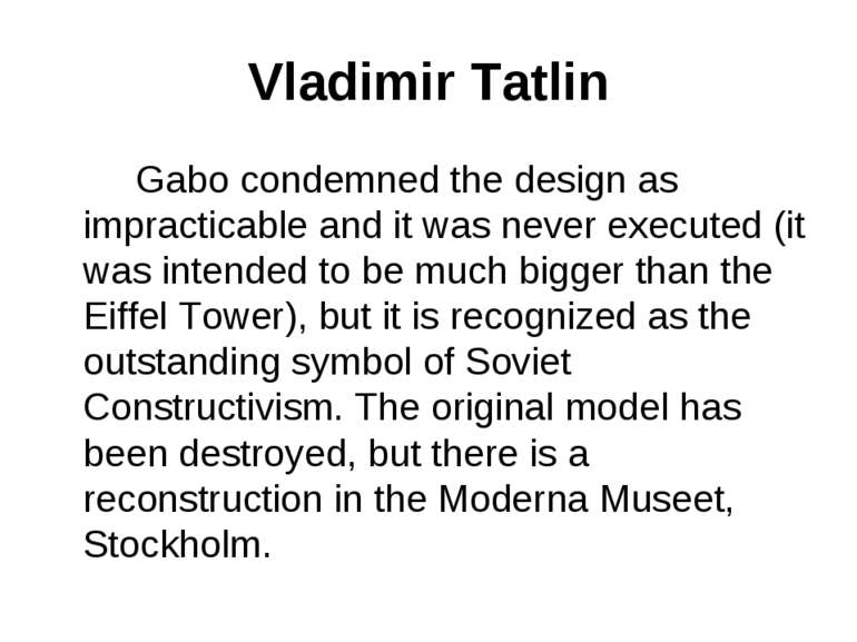Vladimir Tatlin Gabo condemned the design as impracticable and it was never e...