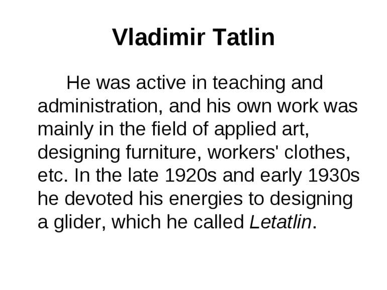 Vladimir Tatlin He was active in teaching and administration, and his own wor...