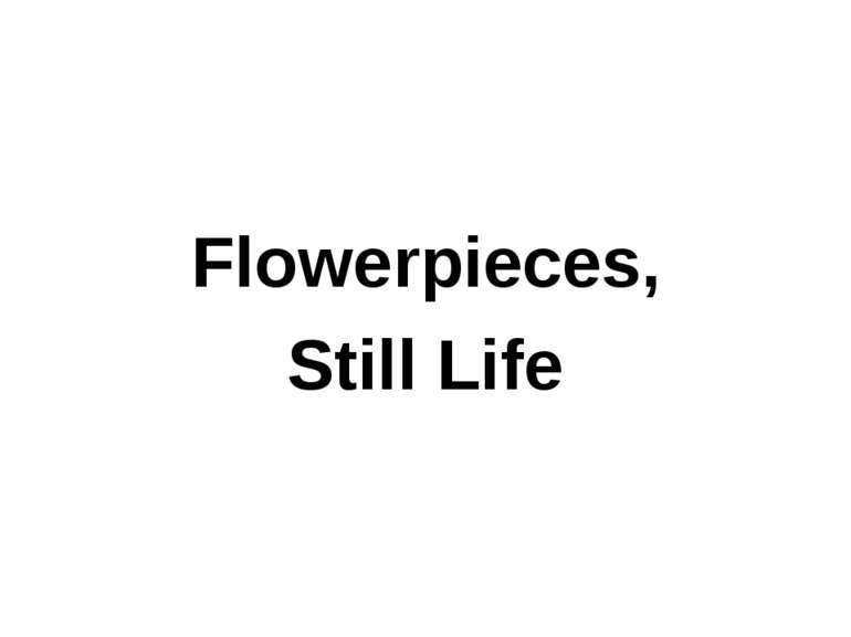 Flowerpieces, Still Life