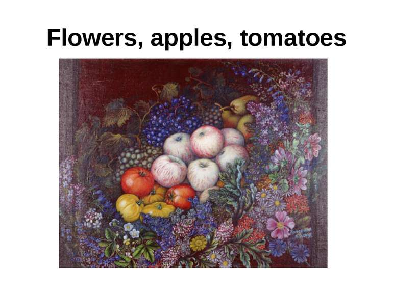 Flowers, apples, tomatoes
