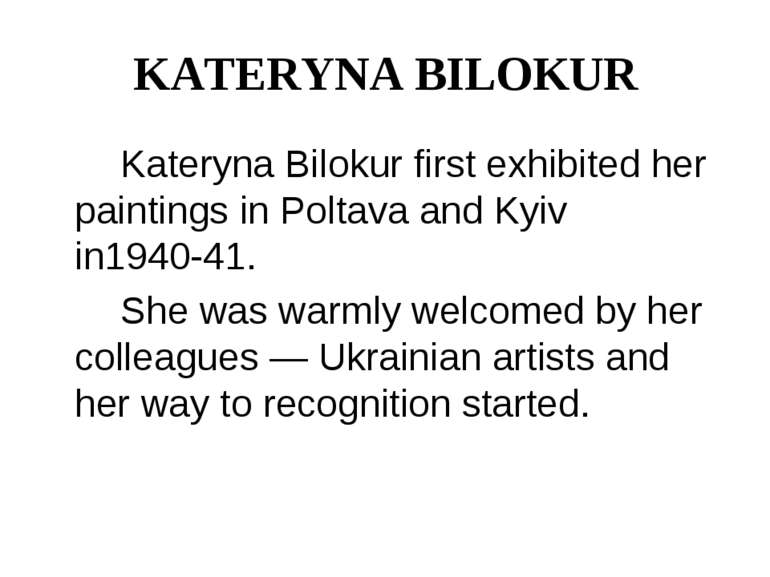 KATERYNA BILOKUR Kateryna Bilokur first exhibited her paintings in Poltava an...
