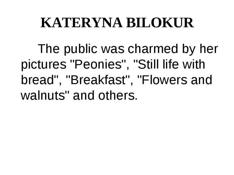 "KATERYNA BILOKUR The public was charmed by her pictures ""Peonies"", ""Still lif..."