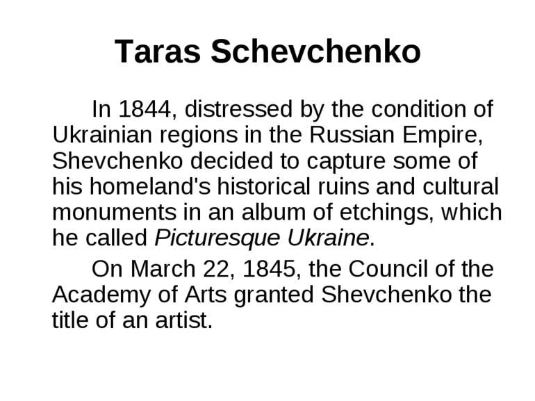 Taras Schevchenko In 1844, distressed by the condition of Ukrainian regions i...
