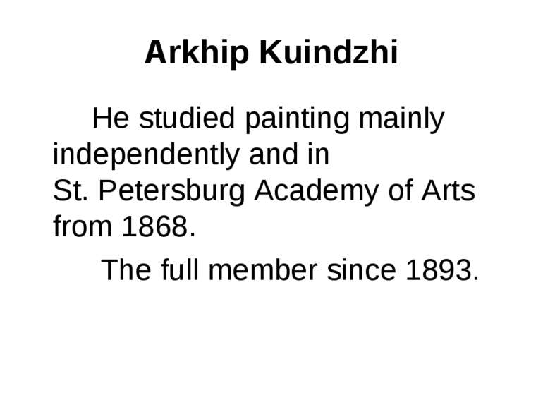 Arkhip Kuindzhi He studied painting mainly independently and in St. Petersbur...