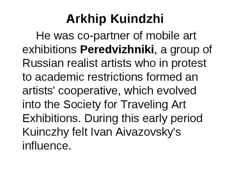 Arkhip Kuindzhi He was co-partner of mobile art exhibitions Peredvizhniki, a ...