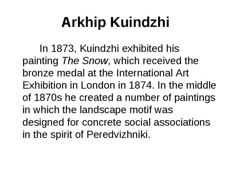 Arkhip Kuindzhi In 1873, Kuindzhi exhibited his painting The Snow, which rece...