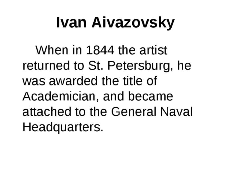 Ivan Aivazovsky When in 1844 the artist returned to St. Petersburg, he was aw...