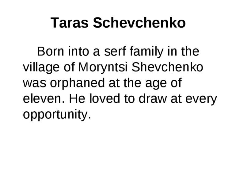 Taras Schevchenko Born into a serf family in the village of Moryntsi Shevchen...