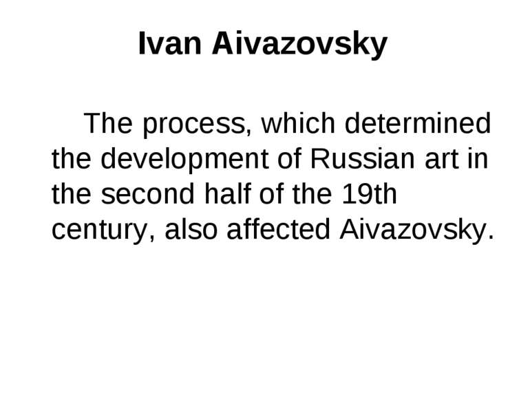 Ivan Aivazovsky The process, which determined the development of Russian art ...