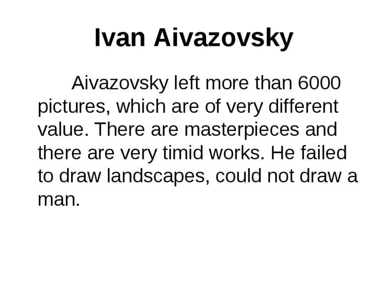 Ivan Aivazovsky Aivazovsky left more than 6000 pictures, which are of very di...