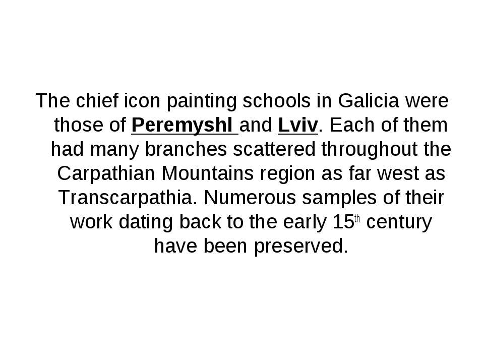 The chief icon painting schools in Galicia were those of Peremyshl and Lviv. ...
