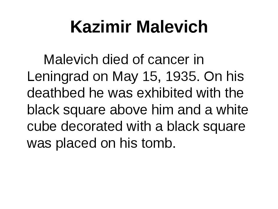 Kazimir Malevich Malevich died of cancer in Leningrad on May 15, 1935. On his...