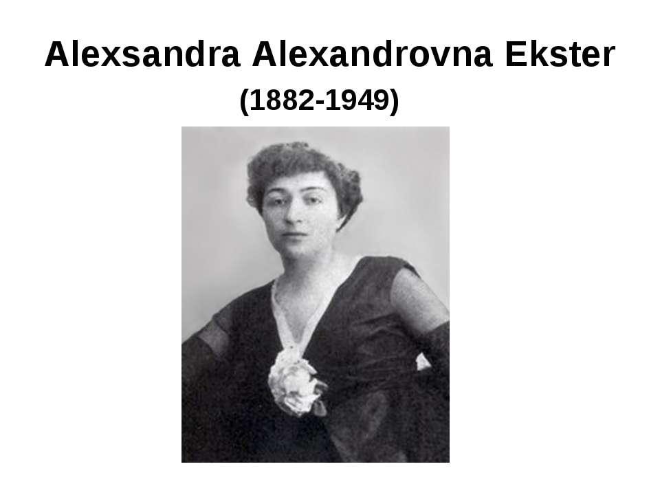 Alexsandra Alexandrovna Ekster (1882-1949)