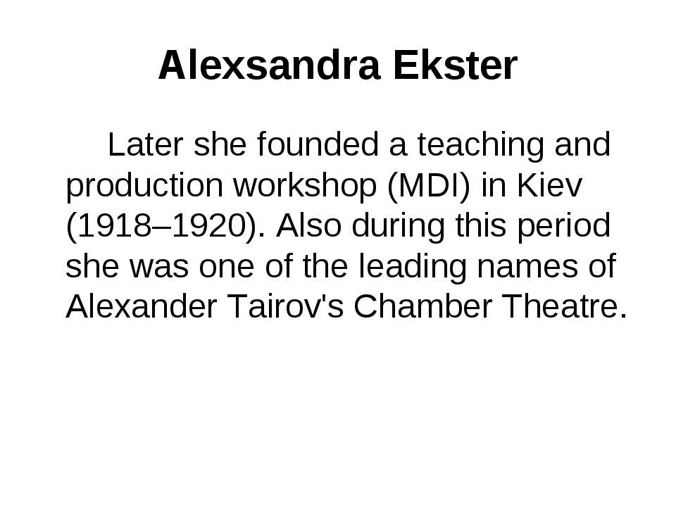 Alexsandra Ekster Later she founded a teaching and production workshop (MDI) ...