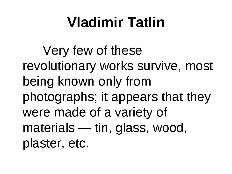 Vladimir Tatlin Very few of these revolutionary works survive, most being kno...