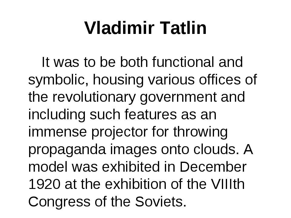 Vladimir Tatlin It was to be both functional and symbolic, housing various of...