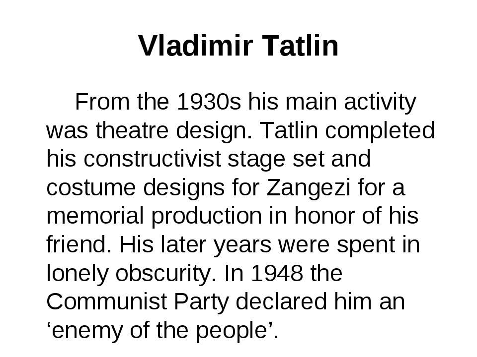 Vladimir Tatlin From the 1930s his main activity was theatre design. Tatlin c...