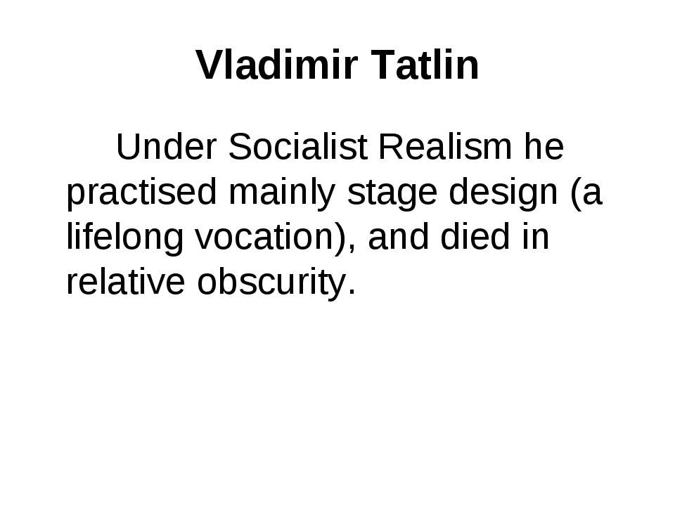 Vladimir Tatlin Under Socialist Realism he practised mainly stage design (a l...