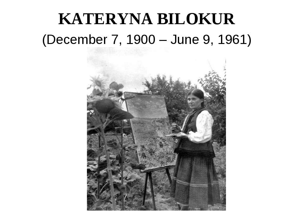 KATERYNA BILOKUR (December 7, 1900 – June 9, 1961)