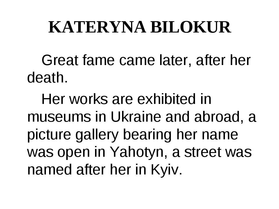 KATERYNA BILOKUR Great fame came later, after her death. Her works are exhibi...