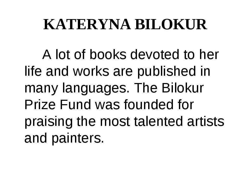 KATERYNA BILOKUR A lot of books devoted to her life and works are published i...