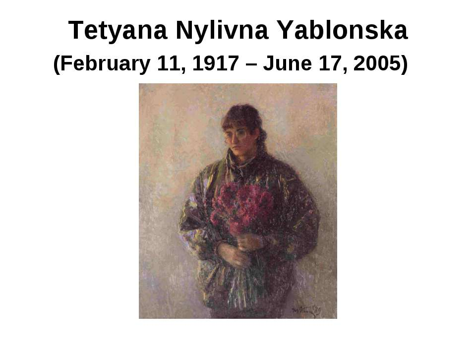 Tetyana Nylivna Yablonska (February 11, 1917 – June 17, 2005)