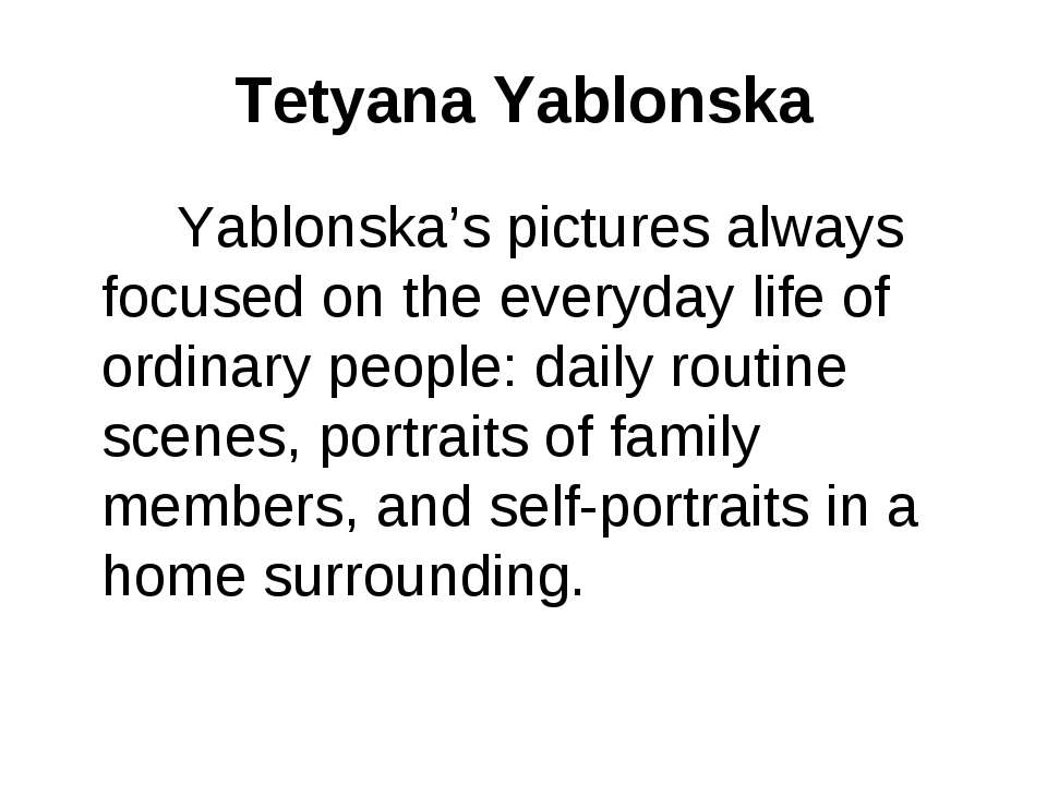 Tetyana Yablonska Yablonska's pictures always focused on the everyday life of...