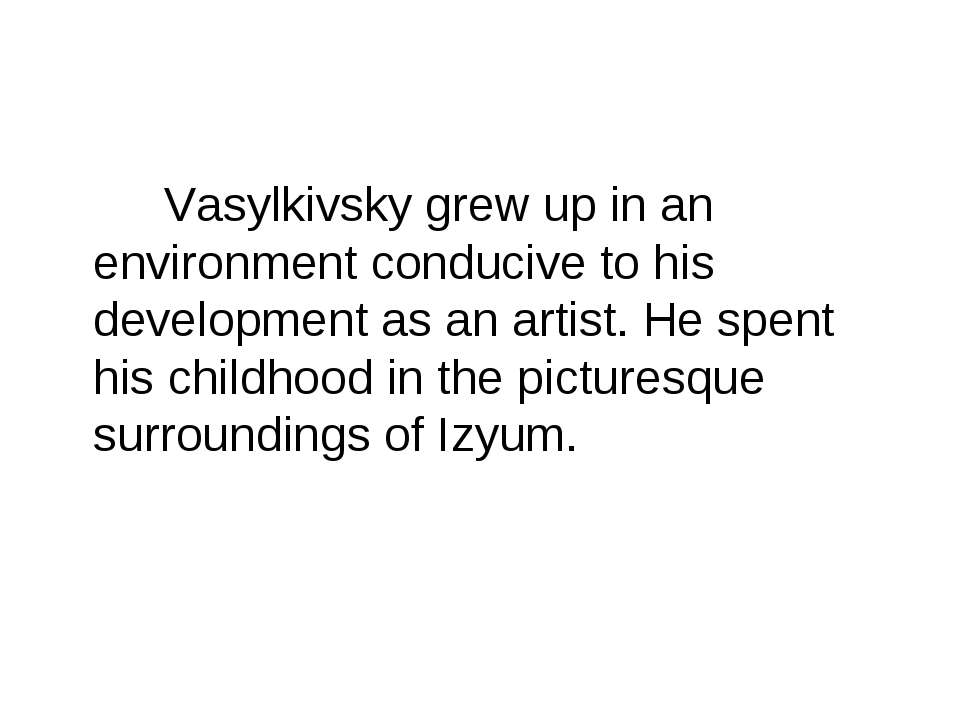 Vasylkivsky grew up in an environment conducive to his development as an arti...