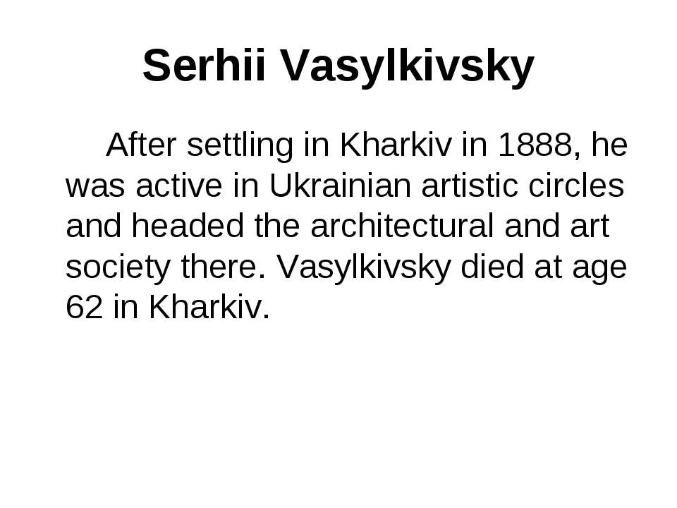 Serhii Vasylkivsky After settling in Kharkiv in 1888, he was active in Ukrain...