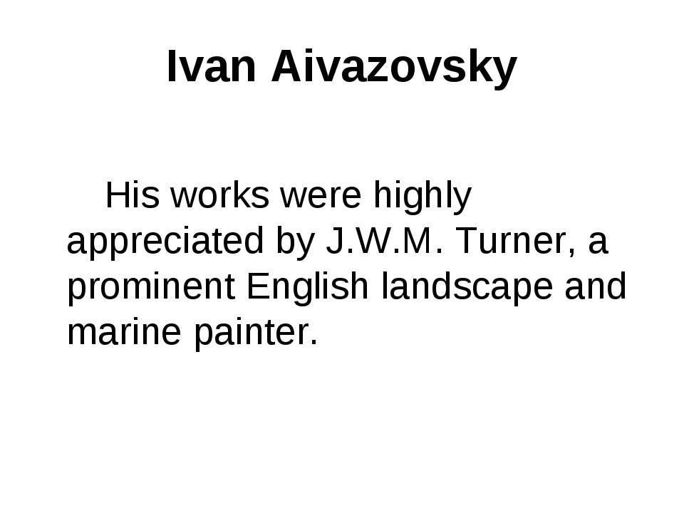 Ivan Aivazovsky His works were highly appreciated by J.W.M. Turner, a promine...