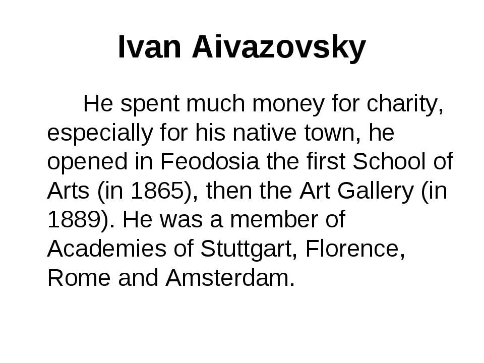 Ivan Aivazovsky He spent much money for charity, especially for his native to...