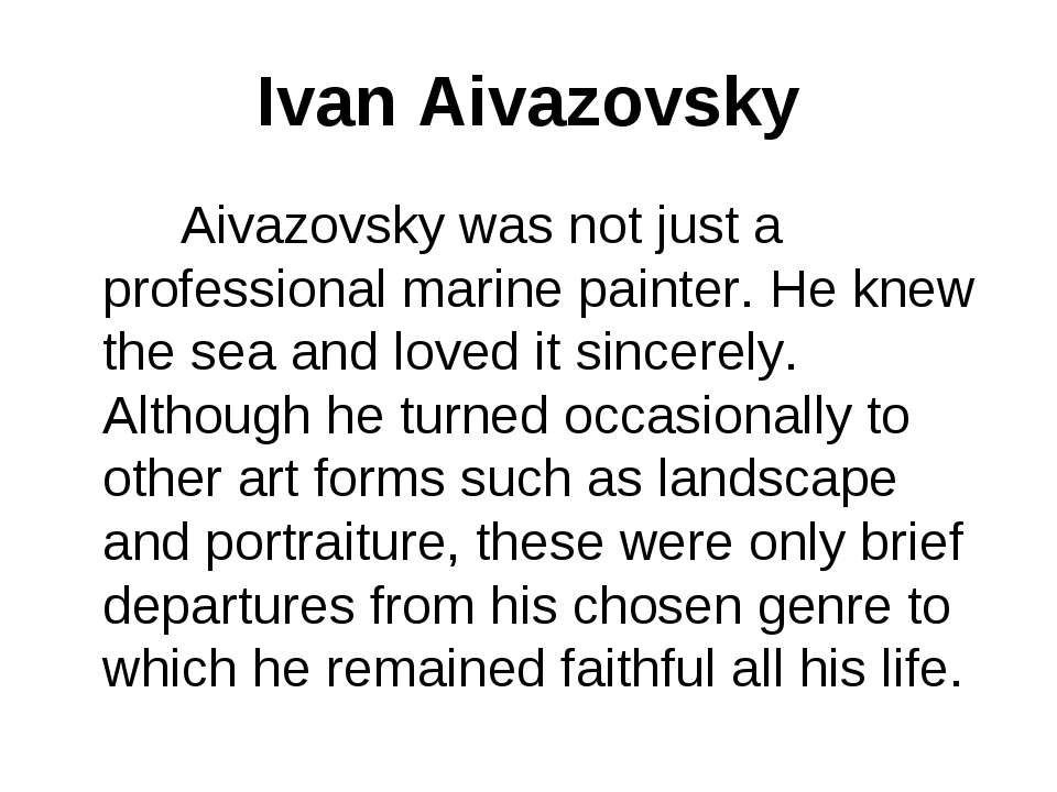 Ivan Aivazovsky Aivazovsky was not just a professional marine painter. He kne...