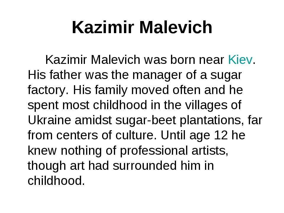 Kazimir Malevich Kazimir Malevich was born near Kiev. His father was the mana...