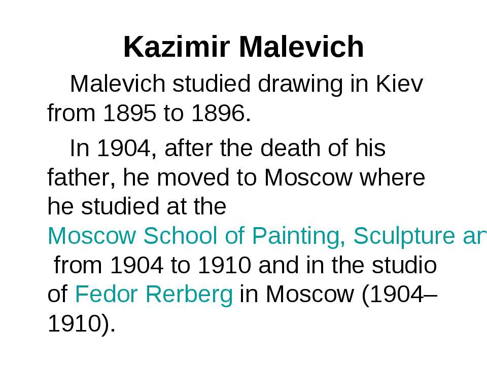Kazimir Malevich Malevich studied drawing in Kiev from 1895 to 1896. In 1904,...