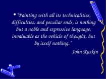 """Painting with all its technicalities, difficulties, and peculiar ends, is no..."