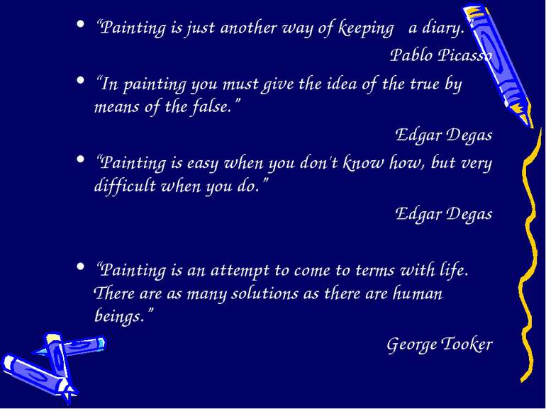 """""""Painting is just another way of keeping a diary."""" Pablo Picasso """"In painting..."""
