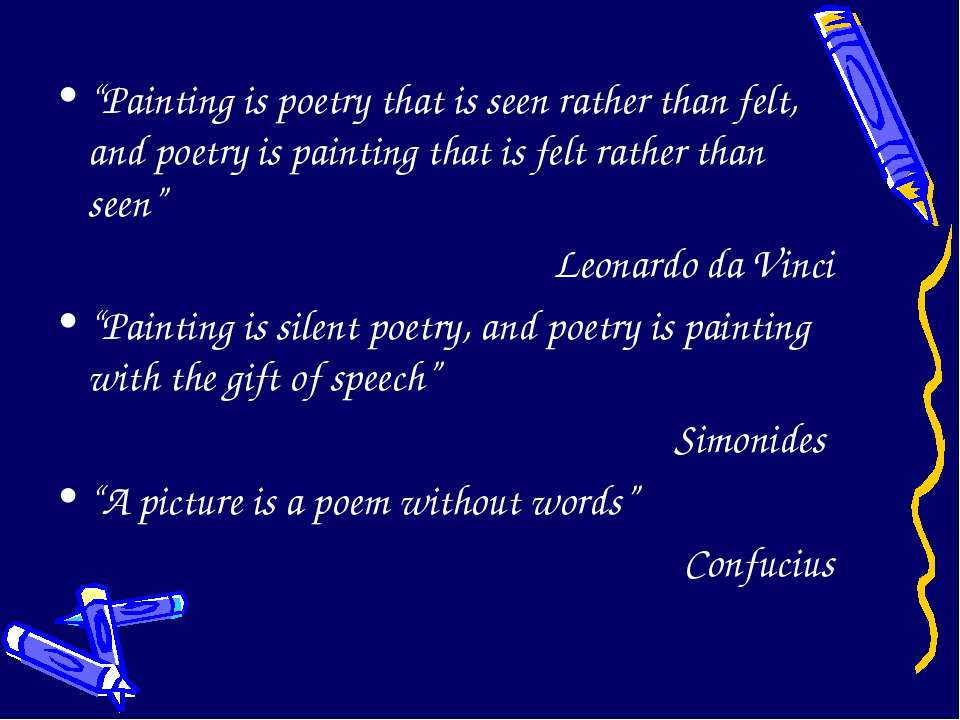 """Painting is poetry that is seen rather than felt, and poetry is painting tha..."