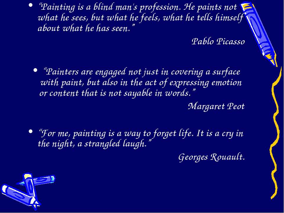 """Painting is a blind man's profession. He paints not what he sees, but what h..."