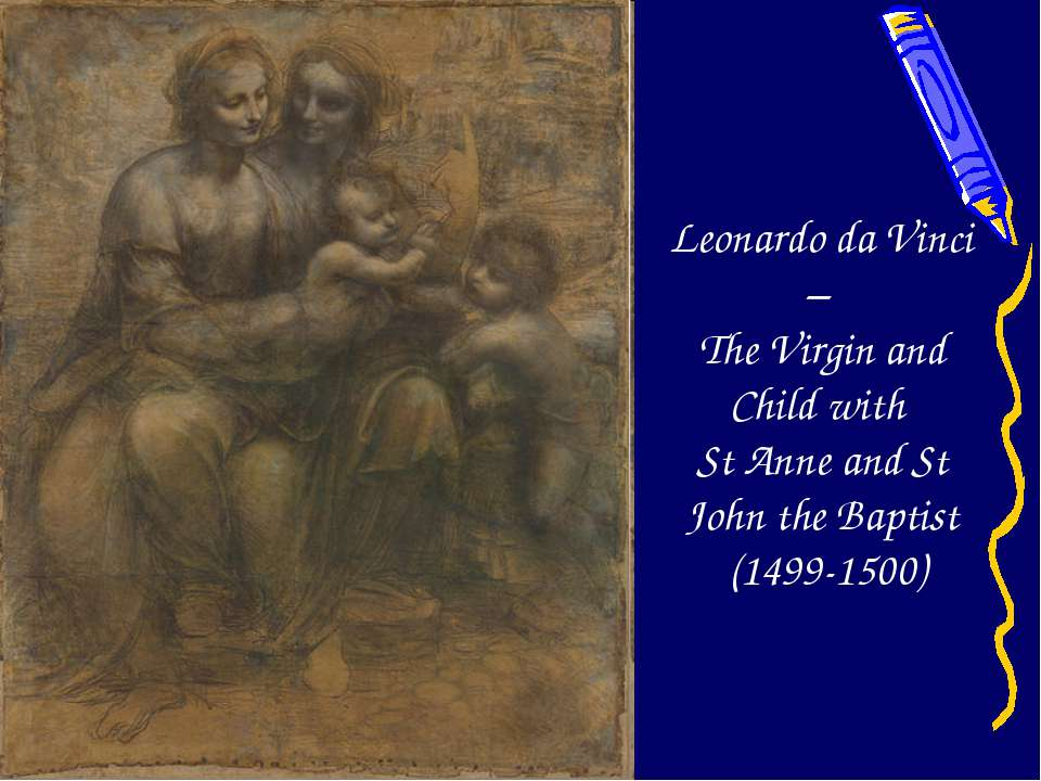 Leonardo da Vinci – The Virgin and Child with St Anne and St John the Baptist...