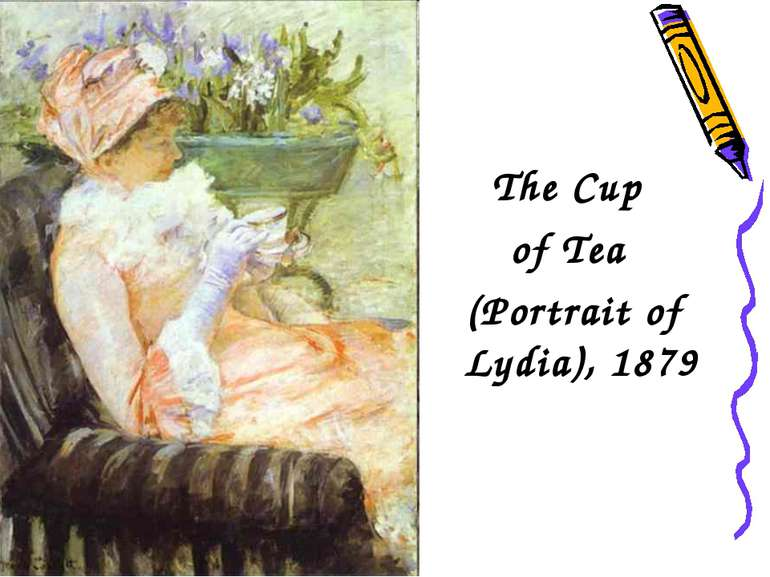 The Cup of Tea (Portrait of Lydia), 1879