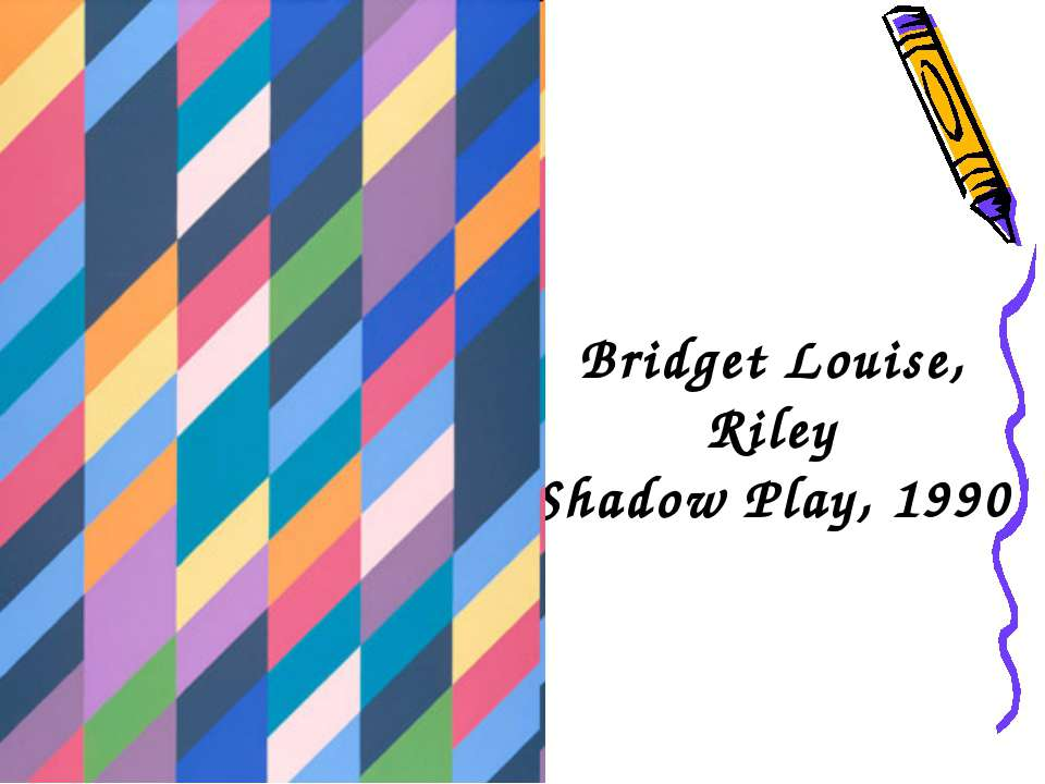 Bridget Louise, Riley Shadow Play, 1990 Shadow Play, 1990
